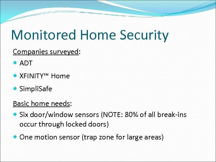 Monitored Home Security Companies surveyed: ADT XFINITY™ Home Simpli. Safe Basic home needs: Six