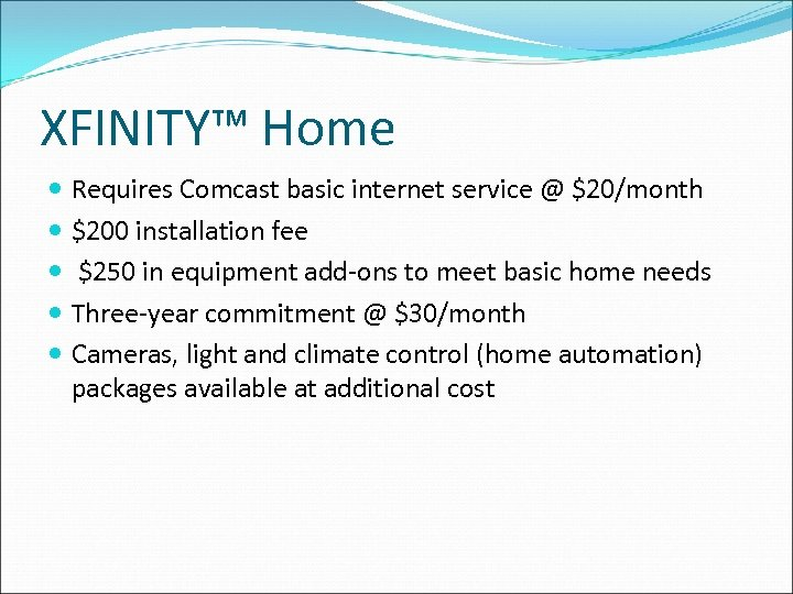 XFINITY™ Home Requires Comcast basic internet service @ $20/month $200 installation fee $250 in