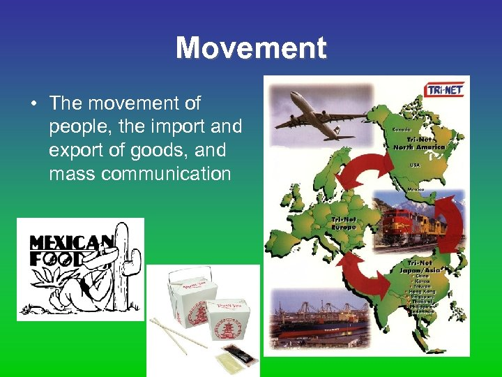 Movement • The movement of people, the import and export of goods, and mass
