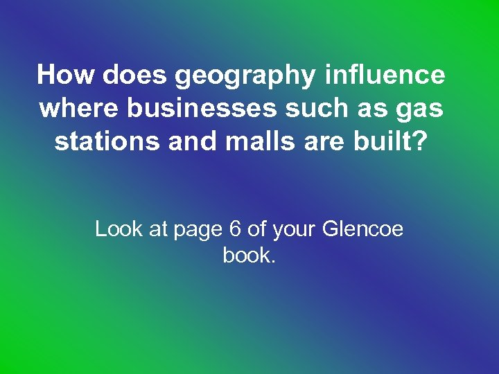 How does geography influence where businesses such as gas stations and malls are built?