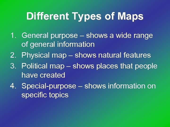 Different Types of Maps 1. General purpose – shows a wide range of general