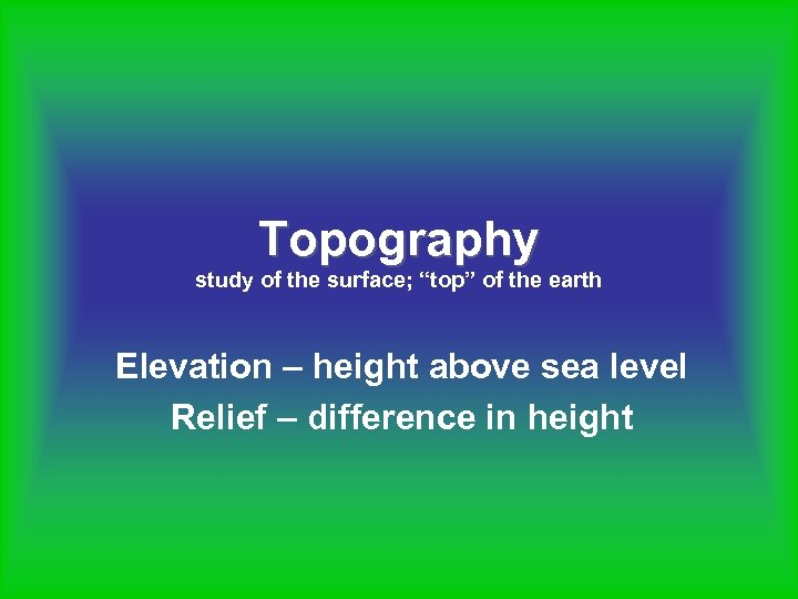 """Topography study of the surface; """"top"""" of the earth Elevation – height above sea"""
