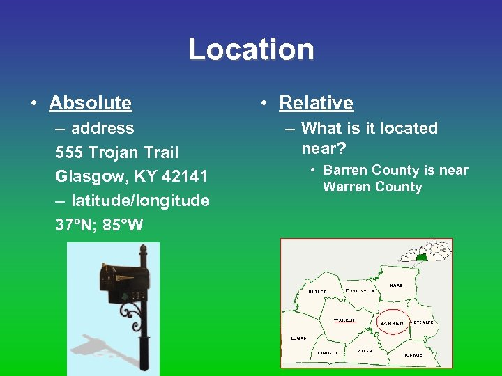 Location • Absolute – address 555 Trojan Trail Glasgow, KY 42141 – latitude/longitude 37ºN;