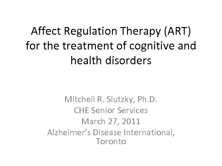 Affect Regulation Therapy (ART) for the treatment of cognitive and health disorders Mitchell R.