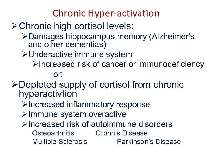 Chronic Hyper-activation Ø Chronic high cortisol levels: ØDamages hippocampus memory (Alzheimer's and other dementias)