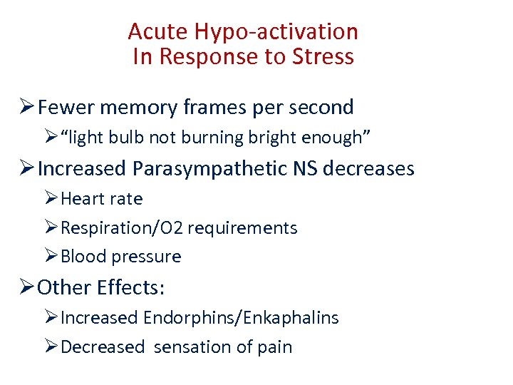 """Acute Hypo-activation In Response to Stress Ø Fewer memory frames per second Ø""""light bulb"""