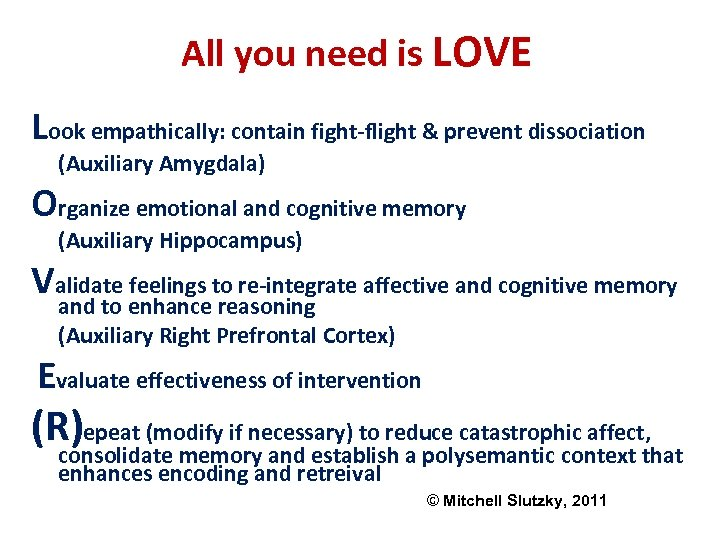 All you need is LOVE Look empathically: contain fight-flight & prevent dissociation (Auxiliary Amygdala)