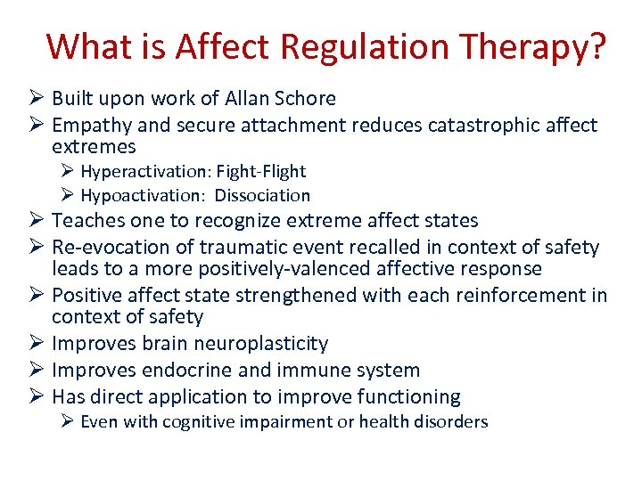 What is Affect Regulation Therapy? Ø Built upon work of Allan Schore Ø Empathy