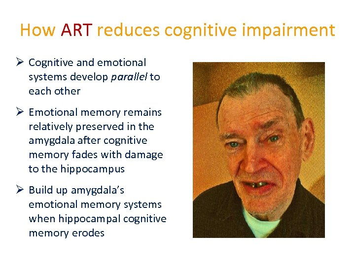 How ART reduces cognitive impairment Ø Cognitive and emotional systems develop parallel to each