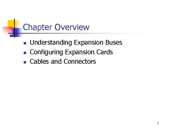 Chapter Overview n n n Understanding Expansion Buses Configuring Expansion Cards Cables and Connectors