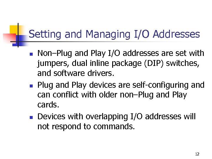 Setting and Managing I/O Addresses n n n Non–Plug and Play I/O addresses are