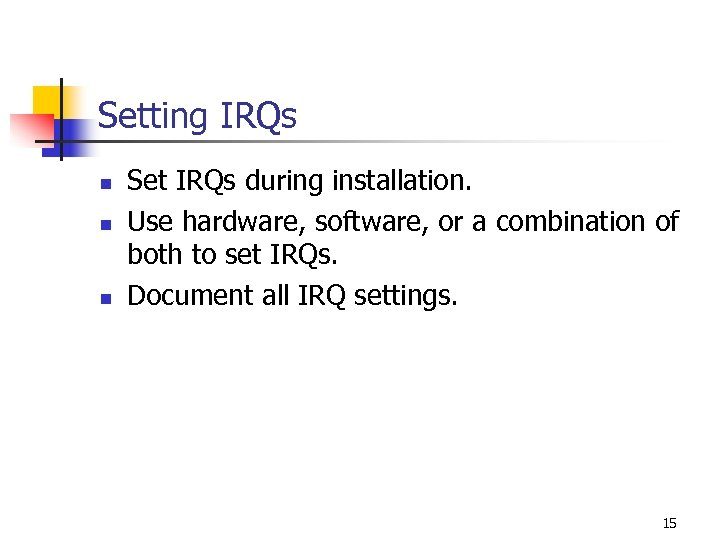 Setting IRQs n n n Set IRQs during installation. Use hardware, software, or a