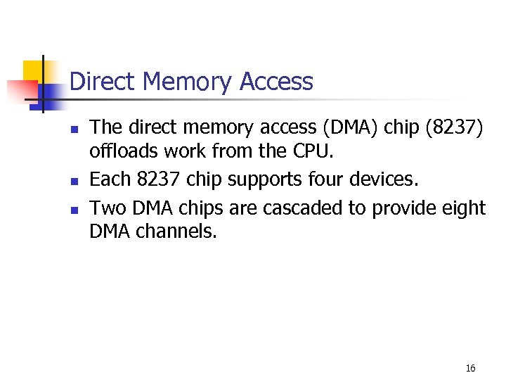 Direct Memory Access n n n The direct memory access (DMA) chip (8237) offloads