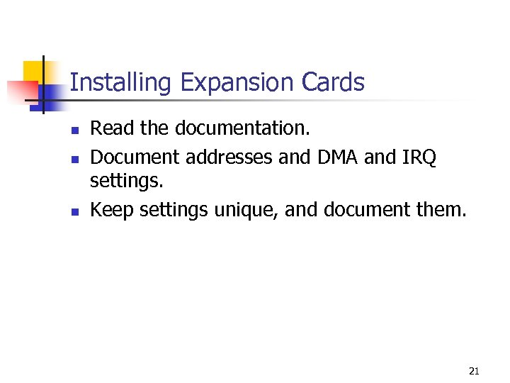 Installing Expansion Cards n n n Read the documentation. Document addresses and DMA and