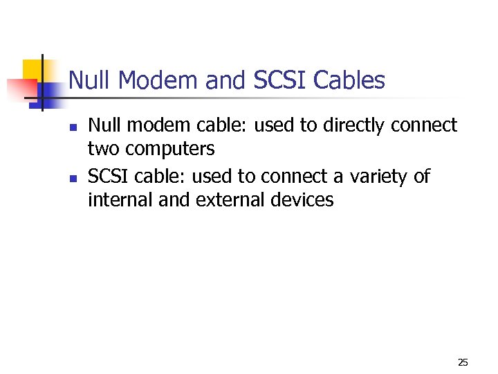 Null Modem and SCSI Cables n n Null modem cable: used to directly connect