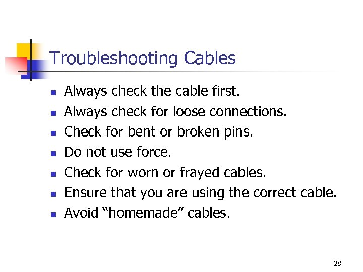 Troubleshooting Cables n n n n Always check the cable first. Always check for