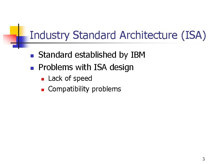 Industry Standard Architecture (ISA) n n Standard established by IBM Problems with ISA design