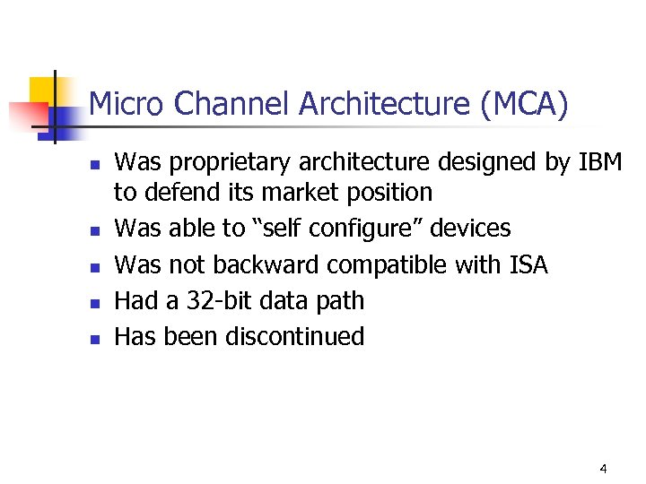 Micro Channel Architecture (MCA) n n n Was proprietary architecture designed by IBM to