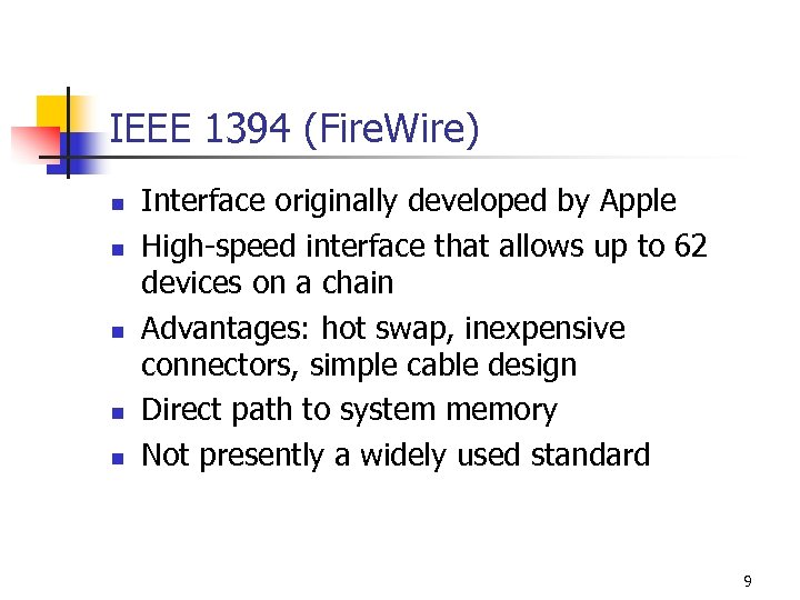 IEEE 1394 (Fire. Wire) n n n Interface originally developed by Apple High-speed interface