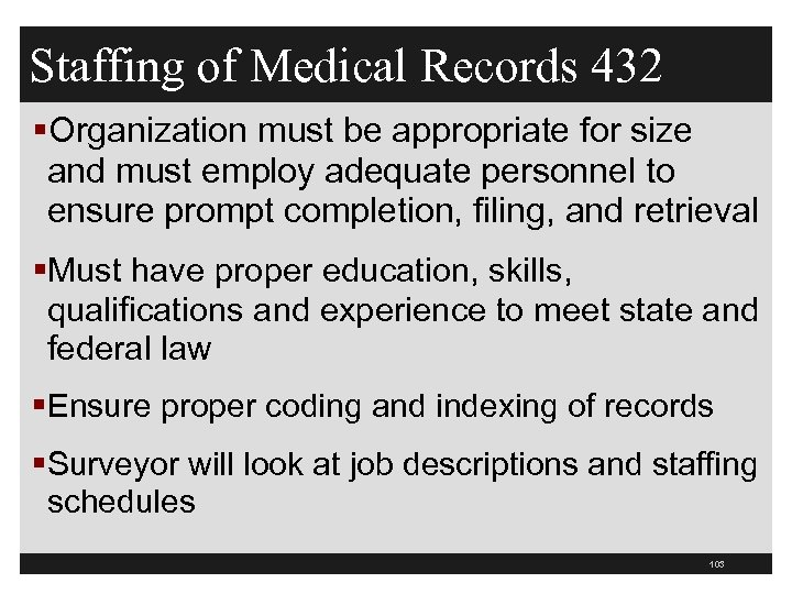 Staffing of Medical Records 432 §Organization must be appropriate for size and must employ
