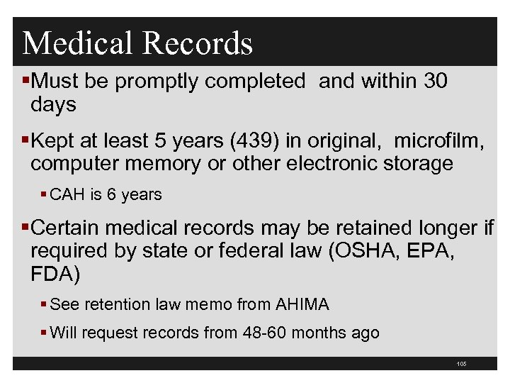 Medical Records §Must be promptly completed and within 30 days §Kept at least 5