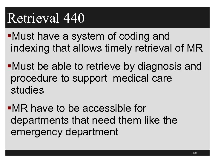 Retrieval 440 §Must have a system of coding and indexing that allows timely retrieval