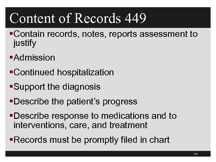 Content of Records 449 §Contain records, notes, reports assessment to justify §Admission §Continued hospitalization