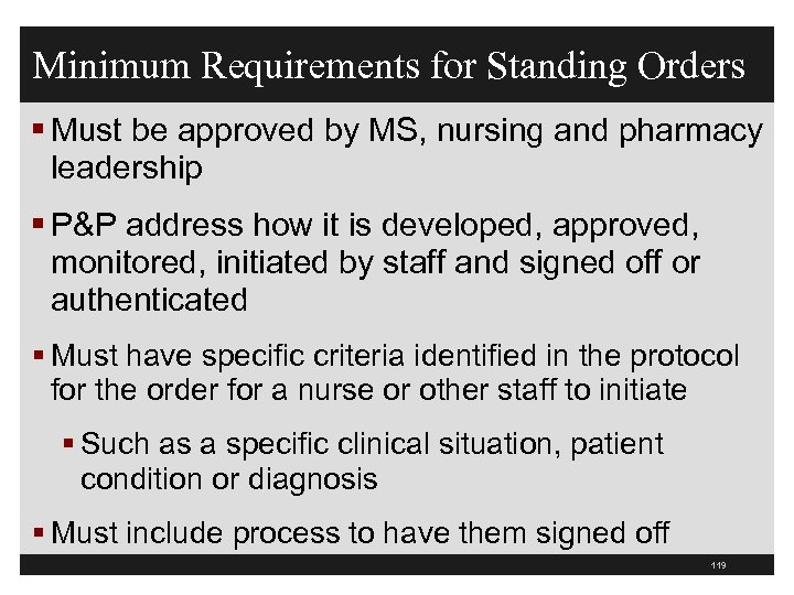 Minimum Requirements for Standing Orders § Must be approved by MS, nursing and pharmacy