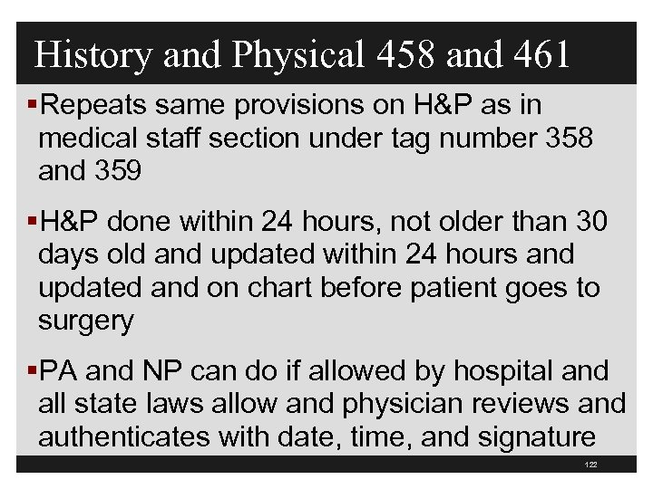 History and Physical 458 and 461 §Repeats same provisions on H&P as in medical