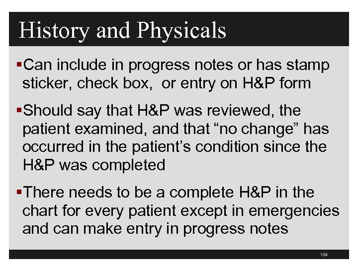 History and Physicals §Can include in progress notes or has stamp sticker, check box,