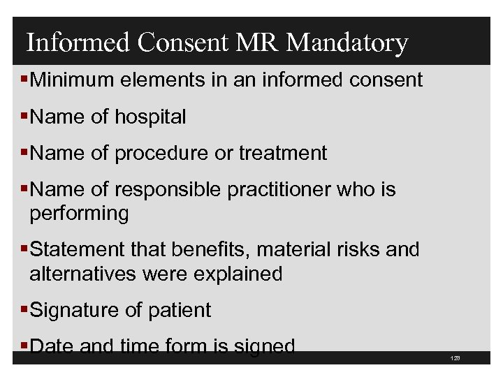 Informed Consent MR Mandatory §Minimum elements in an informed consent §Name of hospital §Name
