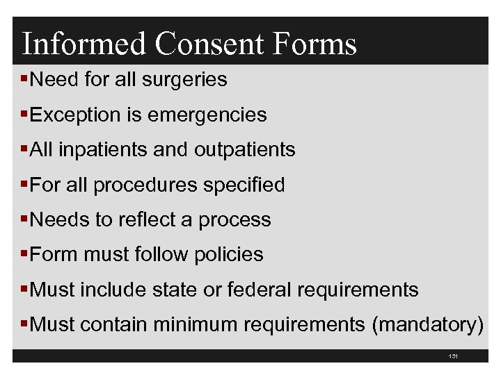 Informed Consent Forms §Need for all surgeries §Exception is emergencies §All inpatients and outpatients