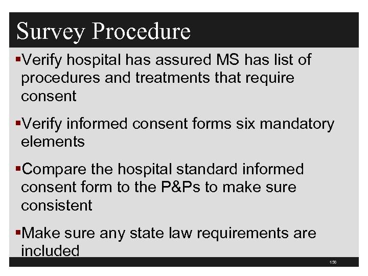 Survey Procedure §Verify hospital has assured MS has list of procedures and treatments that