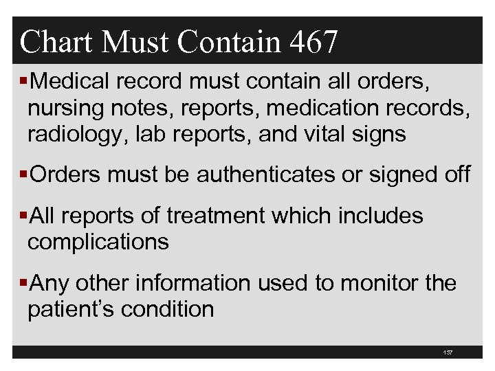 Chart Must Contain 467 §Medical record must contain all orders, nursing notes, reports, medication