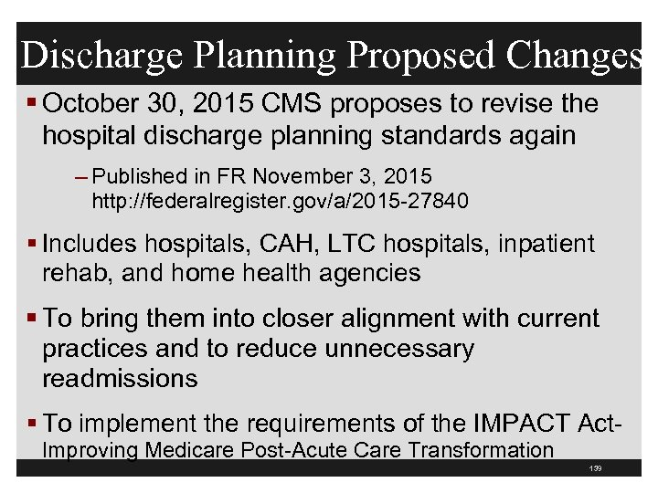 Discharge Planning Proposed Changes § October 30, 2015 CMS proposes to revise the hospital