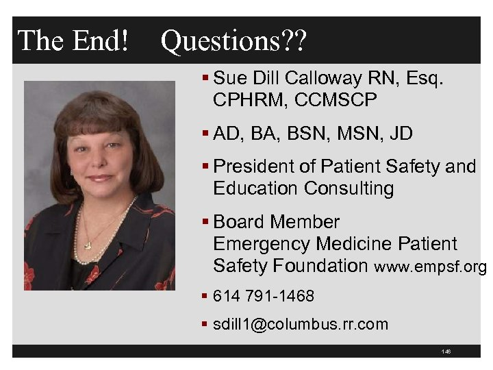 The End! Questions? ? § Sue Dill Calloway RN, Esq. CPHRM, CCMSCP § AD,