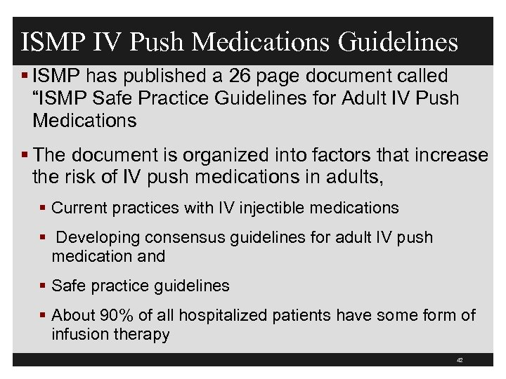 ISMP IV Push Medications Guidelines § ISMP has published a 26 page document called