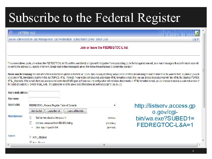 Subscribe to the Federal Register http: //listserv. access. gp o. gov/cgibin/wa. exe? SUBED 1=