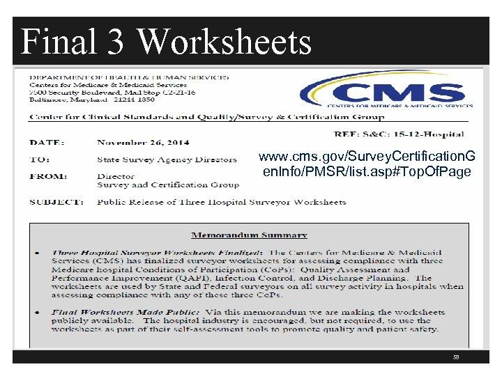 Final 3 Worksheets www. cms. gov/Survey. Certification. G en. Info/PMSR/list. asp#Top. Of. Page 58