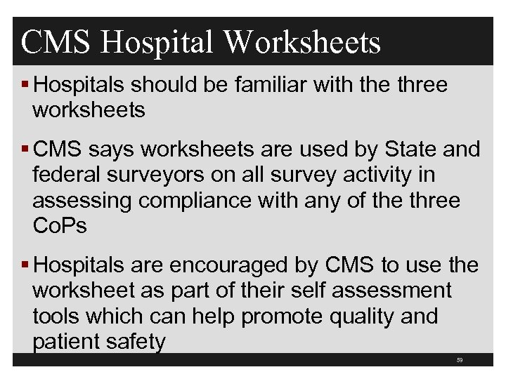 CMS Hospital Worksheets § Hospitals should be familiar with the three worksheets § CMS