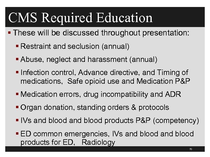 CMS Required Education § These will be discussed throughout presentation: § Restraint and seclusion