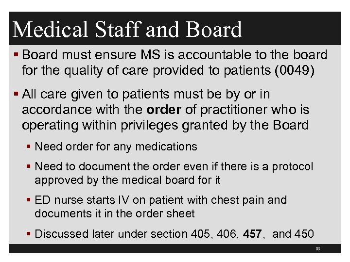 Medical Staff and Board § Board must ensure MS is accountable to the board