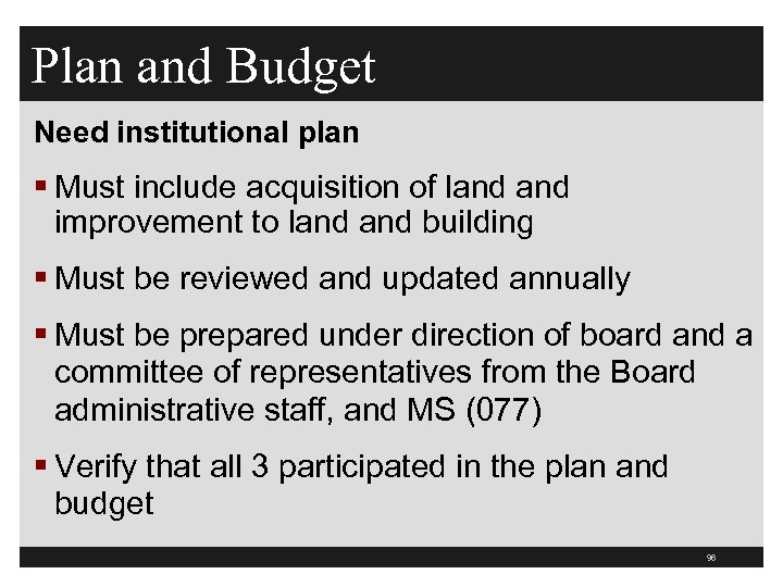 Plan and Budget Need institutional plan § Must include acquisition of land improvement to