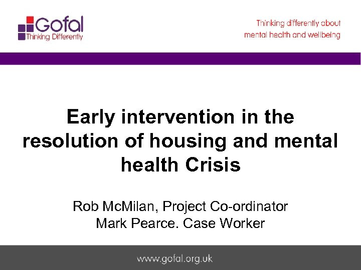 Early intervention in the resolution of housing and mental health Crisis Welcome to Gofal
