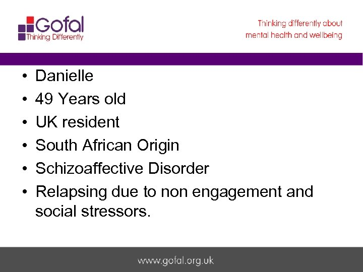 • • • Danielle 49 Years old UK resident South African Origin Schizoaffective