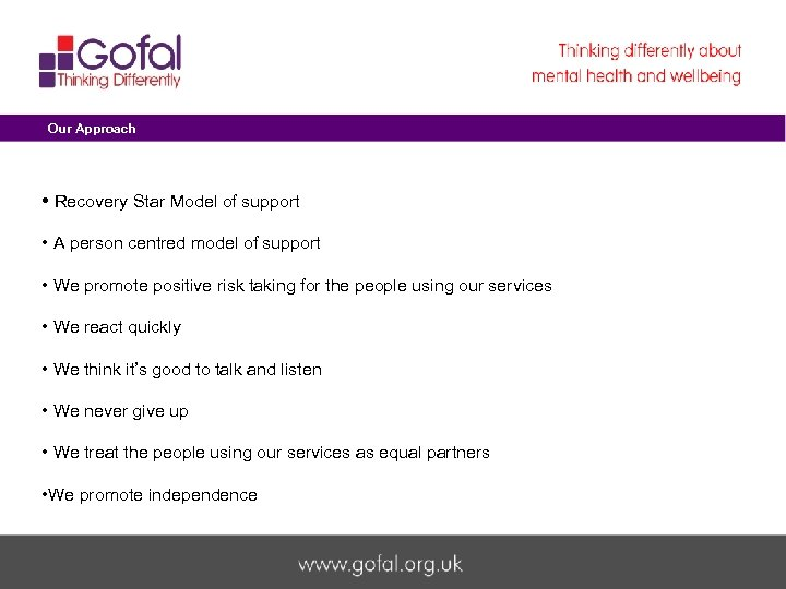 Our Approach • Recovery Star Model of support • A person centred model of
