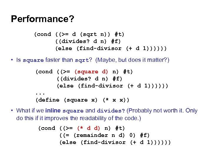 Performance? (cond ((>= d (sqrt n)) #t) ((divides? d n) #f) (else (find-divisor (+