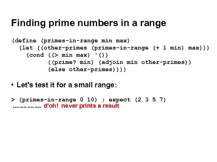 Finding prime numbers in a range (define (primes-in-range min max) (let ((other-primes (primes-in-range (+