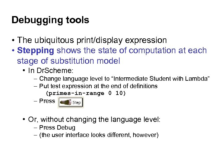 Debugging tools • The ubiquitous print/display expression • Stepping shows the state of computation
