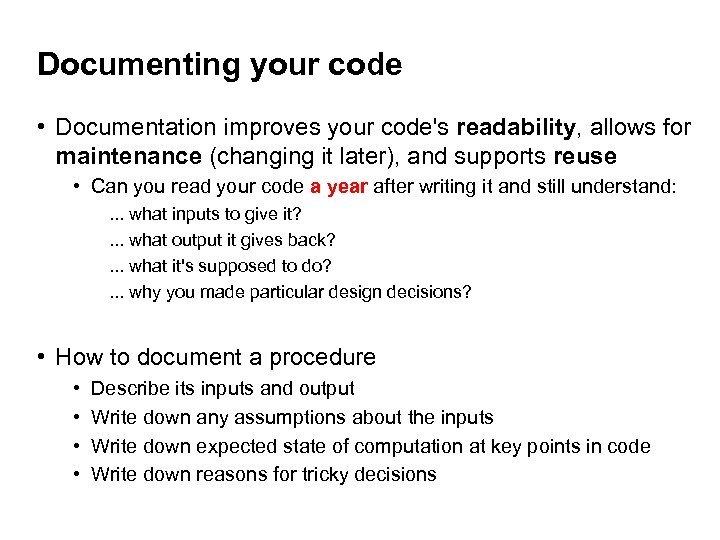 Documenting your code • Documentation improves your code's readability, allows for maintenance (changing it